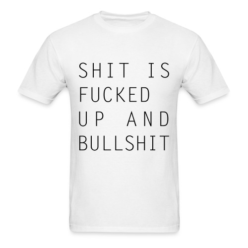 Shit Is Fucked Up And Bullshit T-Shirt right - Men's T-Shirt