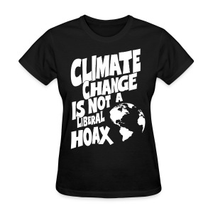 Climate Change is not a Liberal Hoax tee - Women's T-Shirt