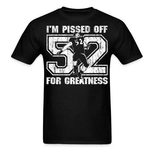 I'm Pissed Off For Greatness T-Shirt  - Men's T-Shirt