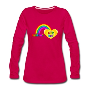 Rainbows Stop Hate Longsleeved top -a part of the profits will go to the SPLC thru the end of 2018 - Women's Premium Long Sleeve T-Shirt