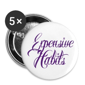 Expensive Habits. Button 5-Pack - Large Buttons