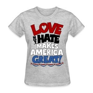 Love not Hate makes America Great shirt - Women's T-Shirt