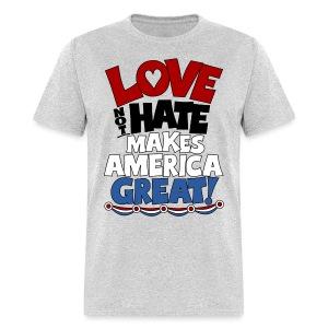 Love not Hate makes America Great shirt - Men's T-Shirt