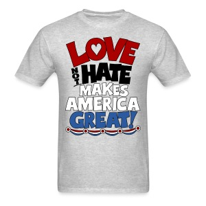 Love not Hate makes America Great shirt - Men's T-Shirt