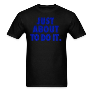 Just About To Do It T-Shirt - Men's T-Shirt