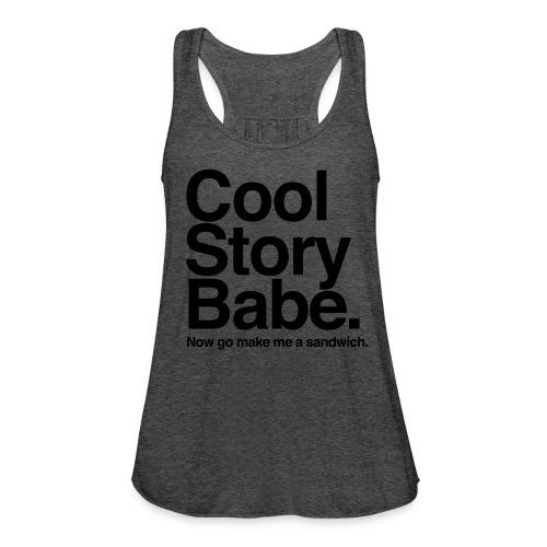 Cool Story Babe - Tank Top - Women's Flowy Tank Top by Bella