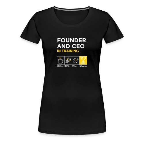 Women's: Founder and CEO in Training - Women's Premium T-Shirt