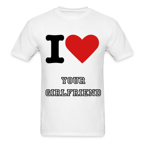 I love your Girlfriend T - Men's T-Shirt