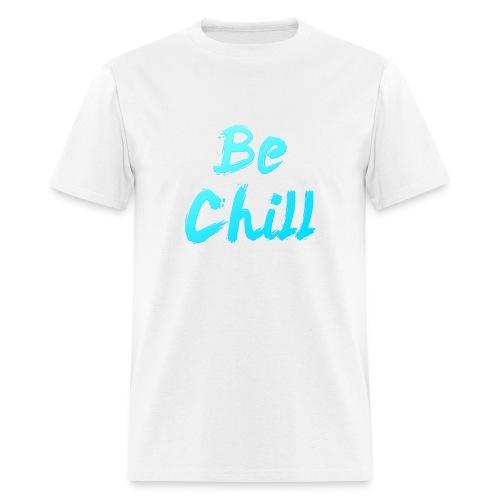 Be Chill - Men's T-Shirt