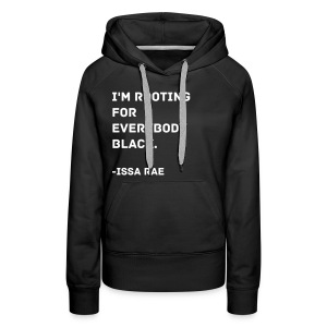 Issa Rae Quote (women's sweatshirt) - Women's Premium Hoodie