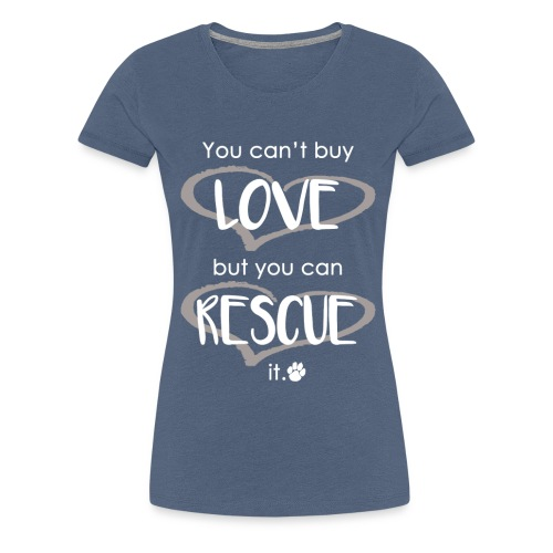 You Can't Buy Love, But You Can Rescue It - Women's Premium T-Shirt