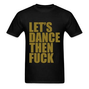 Let's Dance Then Fuck! *Metallic Gold* Men's - Men's T-Shirt