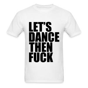 Let's Dance Then Fuck! *Black* Men's - Men's T-Shirt