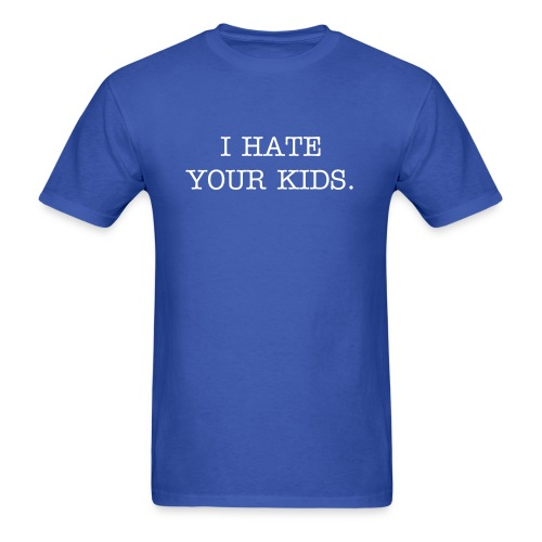I Hate Your Kids - Men's T-Shirt