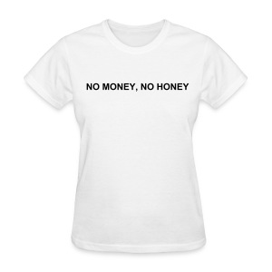 NO MONEY, NO HONEY - Women's T-Shirt