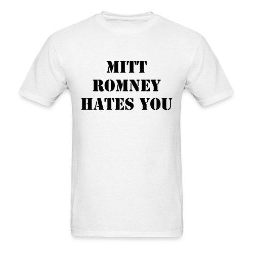 MITT ROMNEY HATES YOU AND YOUR MOM - Men's T-Shirt