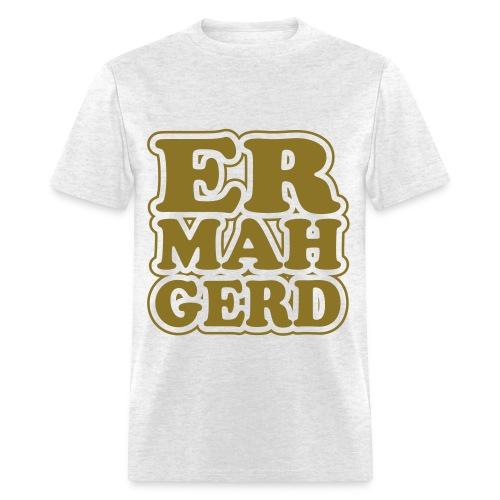Er Mah Gerd Shirt - Men's T-Shirt