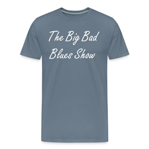 NEW Big Bad Blues T 2 - Men's Premium T-Shirt