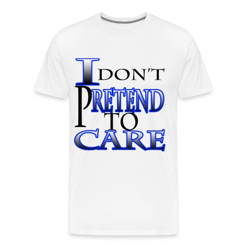 I Don't Pretend To Care - Men's Premium T-Shirt