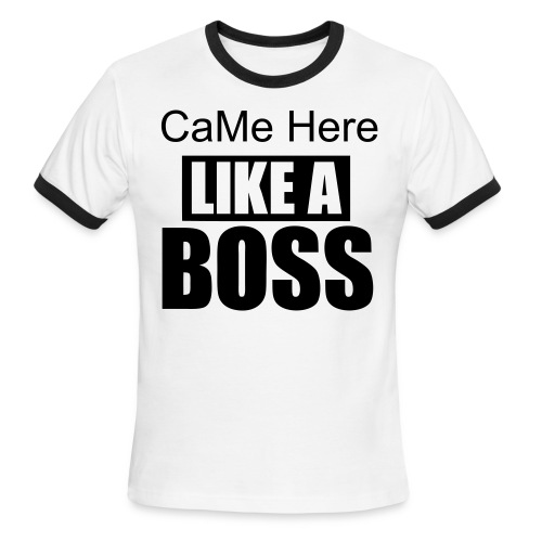 CaMe Here Like a Boss - Men's Ringer T-Shirt