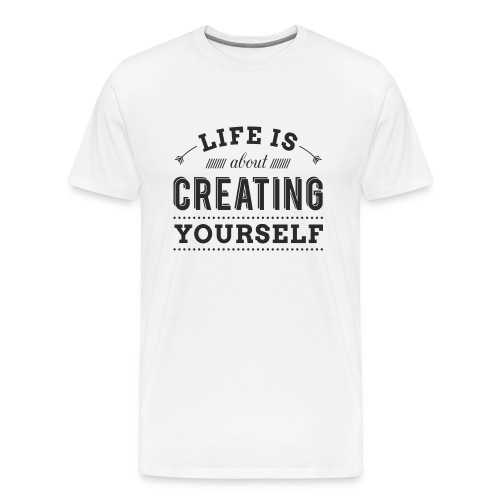 Life is about Creating Yourself - Men's Premium T-Shirt