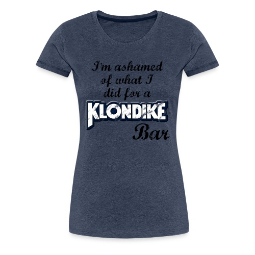 Ashamed of what I did - Women's Premium T-Shirt