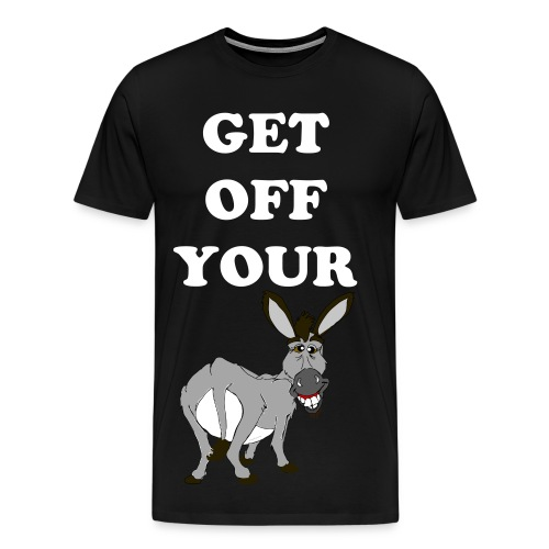 Get Off Your ASSSHHHH - Men's Premium T-Shirt
