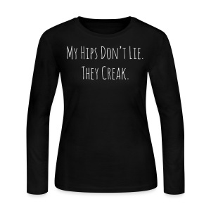 My Hips Don't Lie. They Creak. - Women's Long Sleeve Jersey T-Shirt