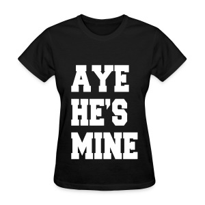 Aye He's Mine - Women's T-Shirt