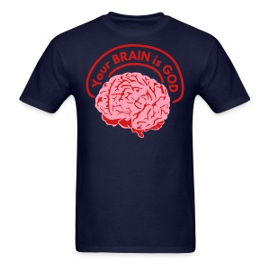 Your BRAIN is GOD - Men's T-Shirt