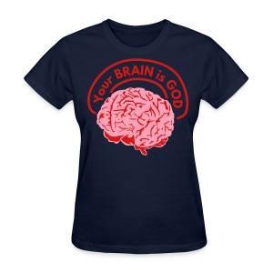 Your BRAIN is GOD - Women's T-Shirt