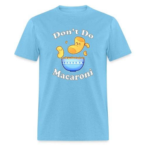 Don't Do Macaroni - Men's T-Shirt