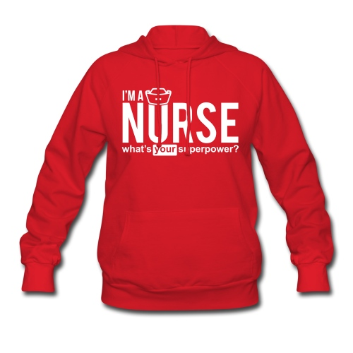I'M A NURSE WHAT'S YOUR SUPERPOWER? V3 - Women's Hoodie
