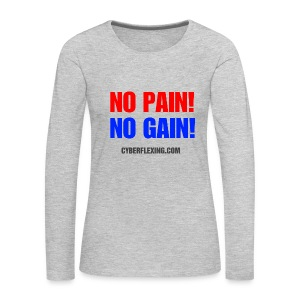 No pain! No Gain! Women's Long Sleeve Shirt - Women's Premium Long Sleeve T-Shirt