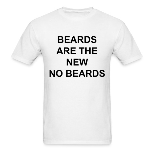 Beards are the New No Beards Men's Tee - Men's T-Shirt