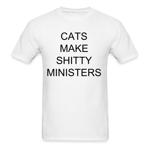 Cats Make Shitty Ministers Men's Tee - Men's T-Shirt