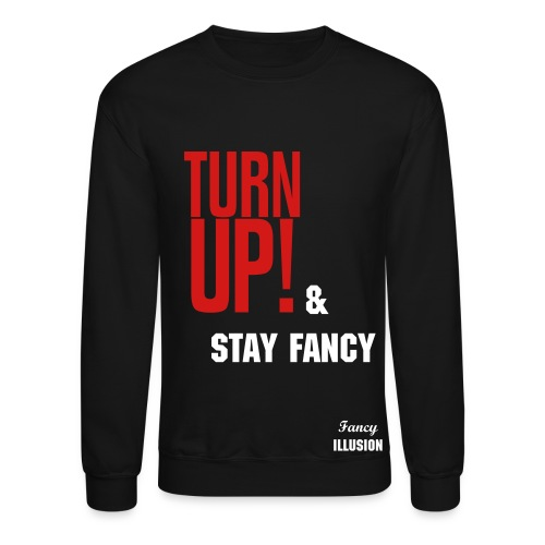 Turn Up & Stay Fancy - Crewneck Sweatshirt