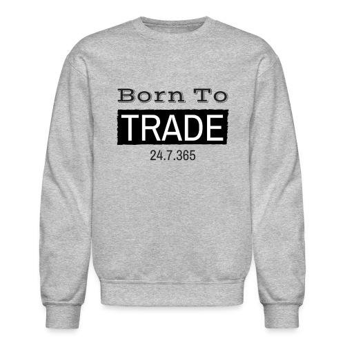 Born to TRADE Bitcoin - Crewneck Sweatshirt