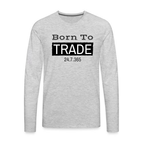 Born to TRADE - Men's Premium Long Sleeve T-Shirt