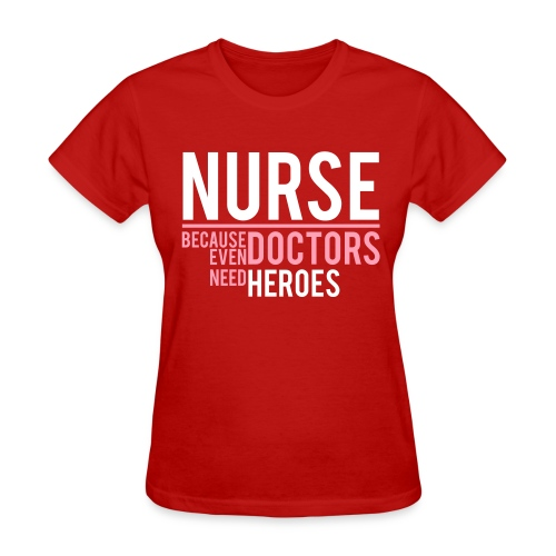 NURSE - DOCTOR NEED HEROES - Women's T-Shirt