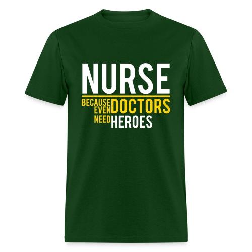 NURSE - DOCTOR NEED HEROES - Men's T-Shirt