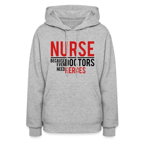 NURSE - DOCTOR NEED HEROES - Women's Hoodie