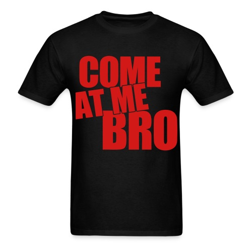 Come at me bro - Men's T-Shirt
