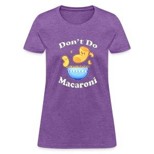 Don't Do Macaroni - Women's T-Shirt