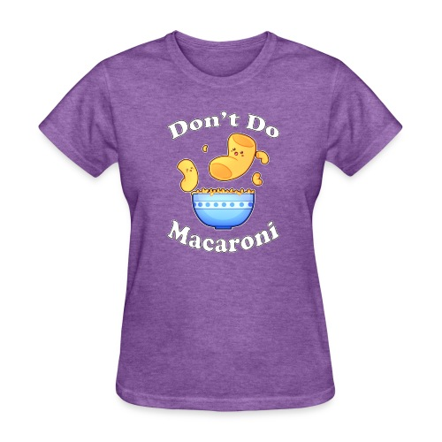 Don't Do Macaroni - Women's T-Shirt