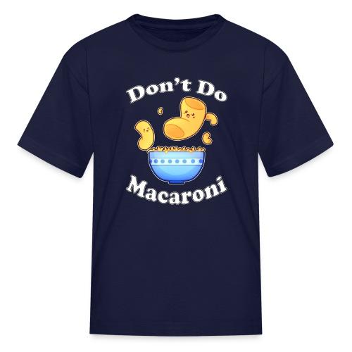 Don't Do Macaroni - Kids' T-Shirt