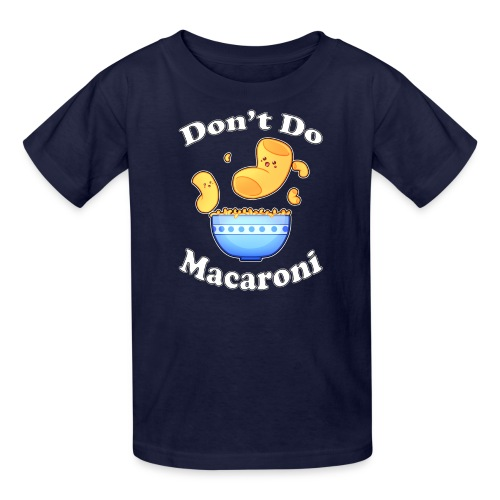 Don't Do Macaroni - Kids' T-Shirt
