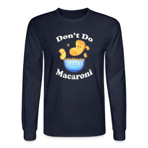 Don't Do Macaroni - Men's Long Sleeve T-Shirt