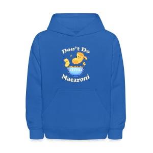 Don't Do Macaroni - Kids' Hoodie