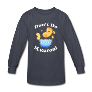 Don't Do Macaroni - Kids' Long Sleeve T-Shirt